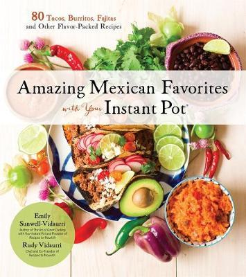 Amazing Mexican Favorites with Your Instant Pot by Emily Sunwell-Vidaurri image