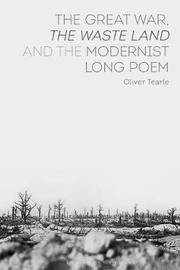 The Great War, The Waste Land and the Modernist Long Poem by Oliver Tearle image