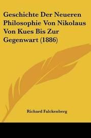 Geschichte Der Neueren Philosophie Von Nikolaus Von Kues Bis Zur Gegenwart (1886) by Richard Falckenberg image