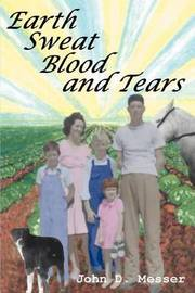 Earth Sweat Blood and Tears by John D. Messer image
