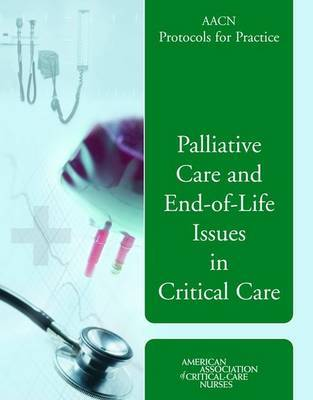 AACN Protocols for Practice: Palliative Care and End-of-Life Issues in Critical Care by Justine Medina