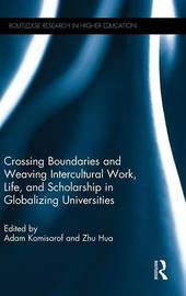 Crossing Boundaries and Weaving Intercultural Work, Life, and Scholarship in Globalizing Universities