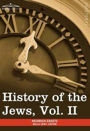 History of the Jews, Vol. II (in Six Volumes) by Heinrich Graetz