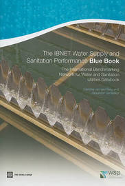 The IBNET Water Supply and Sanitation Performance Blue Book by Caroline Van Den Berg