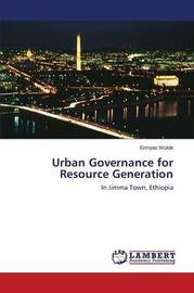 Urban Governance for Resource Generation by Wolde Ermyas
