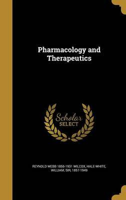 Pharmacology and Therapeutics by Reynold Webb 1856-1931 Wilcox