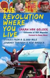 The Revolution Where You Live: Stories from a 12,000-Mile Journey Through a New America by Sarah Van Gelder
