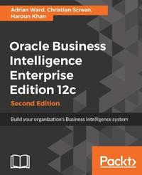 Oracle Business Intelligence Enterprise Edition 12c - by Adrian Ward