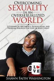 Overcoming Sexuality in an Oversexualized World by Shawn Faith Washington image