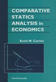 Comparative Statics Analysis In Economics by Kevin M. Currier