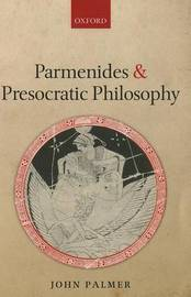 Parmenides and Presocratic Philosophy by John Palmer