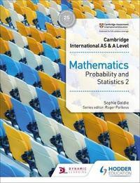 Cambridge International AS & A Level Mathematics Probability & Statistics 2 by Sophie Goldie