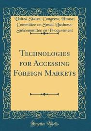 Technologies for Accessing Foreign Markets (Classic Reprint) by United States Congress Ho Procurement image