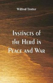 Instincts of the Herd in Peace and War by Wilfred Trotter image