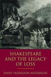 Shakespeare and the Legacy of Loss by Emily Hodgson Anderson
