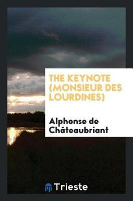 The Keynote (Monsieur Des Lourdines) by Alphonse De Chateaubriant