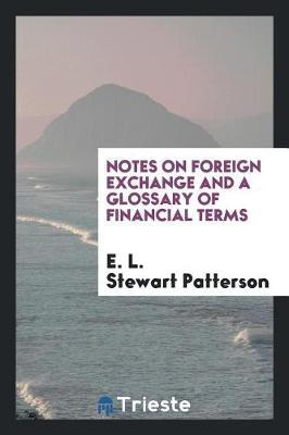 Notes on Foreign Exchange and a Glossary of Financial Terms by E. L. Stewart Patterson image