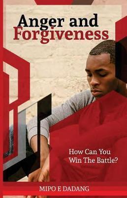 Anger and Forgiveness by Mipo E Dadang