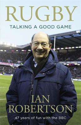 Rugby: Talking A Good Game by Ian Robertson