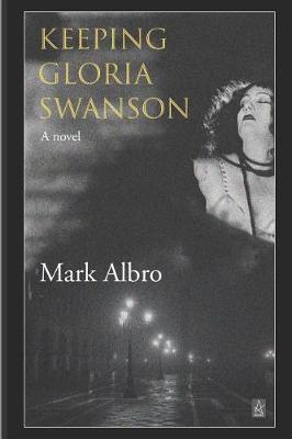 Keeping Gloria Swanson by Mark Albro