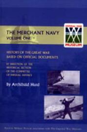 History of the Great War. The Merchant Navy: v. I by Archibald Hurd