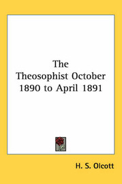 The Theosophist October 1890 to April 1891 by H. S. Olcott