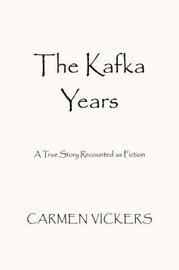 The Kafka Years by Carmen Vickers image