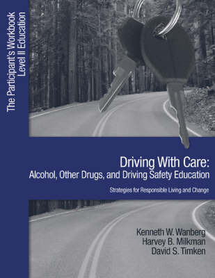 Driving with Care: Alcohol, Other Drugs, and Driving Safety Education-Strategies for Responsible Living by Kenneth W. Wanberg