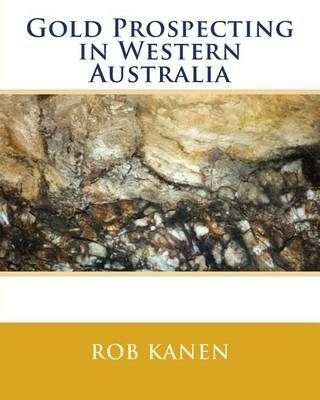 Gold Prospecting in Western Australia by Rob Kanen