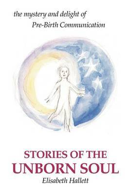 Stories of the Unborn Soul by Elisabeth Hallett image