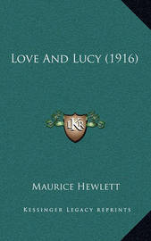 Love and Lucy (1916) by Maurice Hewlett