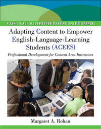 Adapting Content to Empower English Language Learning Students (ACEES): Professional Development for Content Area Instructors, Grades 6-12 by Margaret A Rohan image