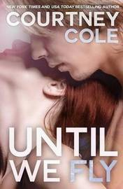 Until We Fly by Courtney Cole