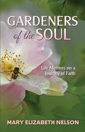 Gardeners of the Soul by Mary Elizabeth Nelson