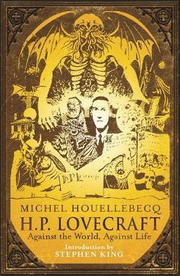 H.P. Lovecraft: Against the World, Against Life by Michel Houellebecq
