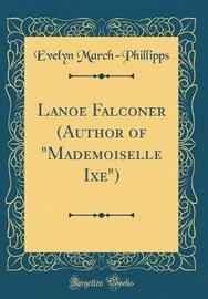 Lanoe Falconer (Author of Mademoiselle Ixe) (Classic Reprint) by Evelyn March Phillipps image