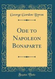 Ode to Napoleon Bonaparte (Classic Reprint) by George Gordon Byron image