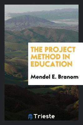 The Project Method in Education by Mendel E Branom