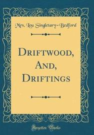 Driftwood, And, Driftings (Classic Reprint) by Mrs Lou Singletary Bedford image