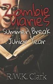 Zombie Diaries Summer Break Junior Year by R W K Clark