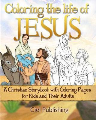 Coloring The Life of Jesus by Ciel Publishing