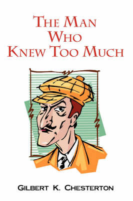 The Man Who Knew Too Much by Gilbert , K. Chesterton