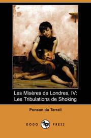 Les Miseres De Londres, IV: Les Tribulations De Shoking (Dodo Press) by Ponson du Terrail