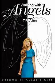 Walking with Angels: Volume I: Aural by T. R. Allen image
