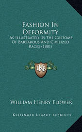 Fashion in Deformity: As Illustrated in the Customs of Barbarous and Civilized Races (1881) by William Henry Flower