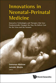 Innovations In Neonatal-perinatal Medicine: Innovative Technologies And Therapies That Have Fundamentally Changed The Way We Deliver Care For The Fetus And The Neonate image