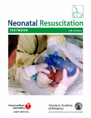 Textbook of Neonatal Resuscitation by American Academy of Pediatrics