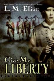 Give Me Liberty by L.M. Elliott image