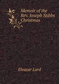 Memoir of the Rev. Joseph Stibbs Christmas by Eleazar Lord