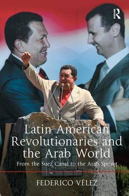 Latin American Revolutionaries and the Arab World by Federico Velez image